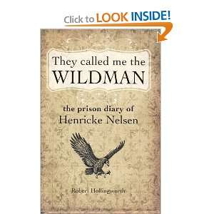 They Called Me the Wildman The Prison Diary of Henricke