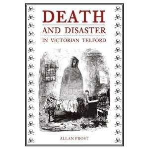 and Disaster in Victorian Telford (9781848683891): Allan Frost: Books