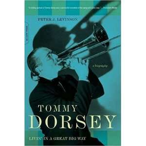 Tommy Dorsey Livin in a Great Big Way, A Biography  N/A  Books