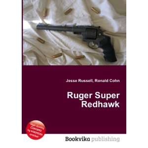 Ruger Super Redhawk: Ronald Cohn Jesse Russell: Books