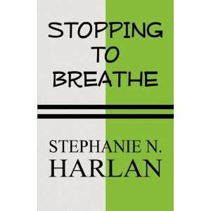 Stopping to Breathe (9781451201949): Stephanie N. Harlan: Books