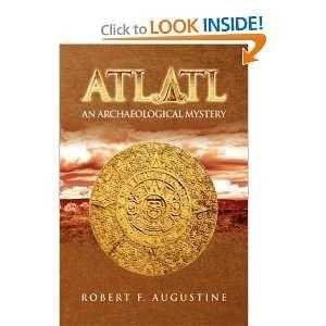 ATLATL (9781436319898): Robert F. Augustine: Books