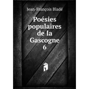 ©sies populaires de la Gascogne. 6: Jean François Bladé: Books