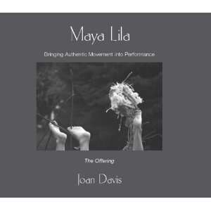 Maya Lila Bringing Authentic Movement into Performance (Book