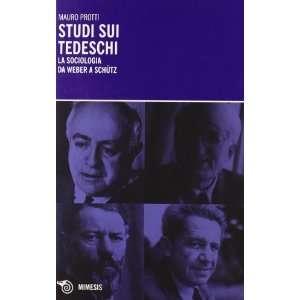 Studi sui tedeschi. La sociologia da Weber a Schütz