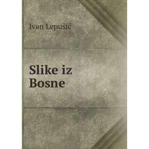 Slike iz Bosne Ivan LepuÅ¡iÄ? Books