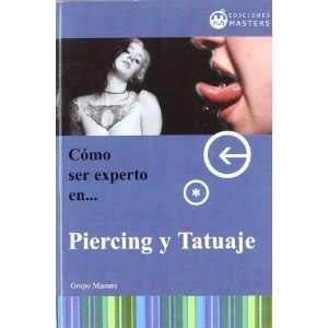 Cómo Ser Experto En Piercing Y Tatuajes (Spanish Edition