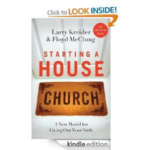 Starting a House Church A New Model for Living Out Your Faith Larry