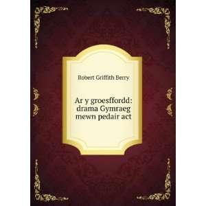 : drama Gymraeg mewn pedair act: Robert Griffith Berry: Books