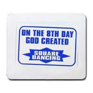 ON THE 8TH DAY GOD CREATED SQUARE DANCING Mousepad