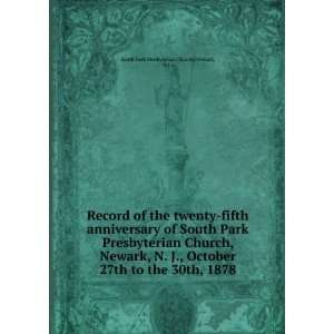 to the 30th, 1878: N.J.) South Park Presbyterian Church (Newark: Books