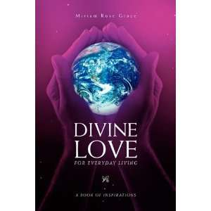 DIVINE LOVE FOR EVERYDAY LIVING (9781456827489): Miriam Rose