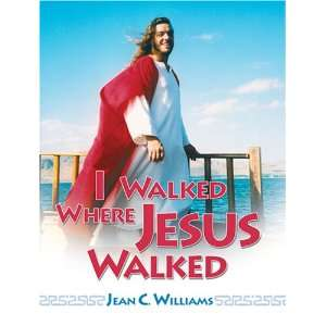 Walked Where Jesus Walked (9781596843240) Jean C. Williams Books