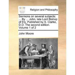 Sermons on several subjects  By  John, late Lord Bishop of Ely