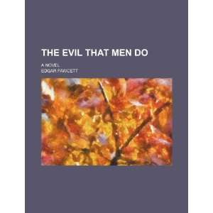 : The Evil That Men Do; A Novel (9781235711541): Edgar Fawcett: Books