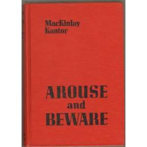 Arouse and beware,: MacKinlay Kantor: Books