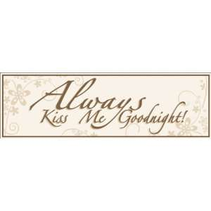 Always Kiss Me Goodnight   Wood Sign 5 X 16