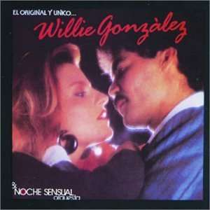 Willie Gonzalez y Su Orquesta Noche Sensual Willie Gonzalez Music