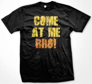 COME AT ME BRO Funny Ronnie Saying Quote Jersey Shore T Shirt Tee