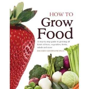 How To Grow Food: A step by step guide to growing all kinds of fruits