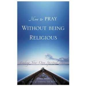 How to Pray Without Being Religious: Finding Your