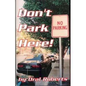 Dont Park Here! Oral Roberts Books