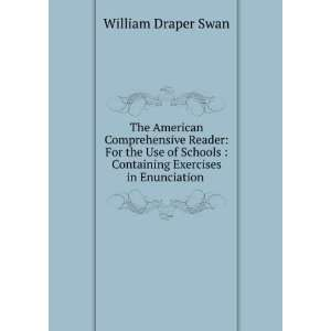 Containing Exercises in Enunciation . William Draper Swan Books