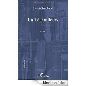 La Tête ailleurs (Ecritures) (French Edition): Henri Chambaud: