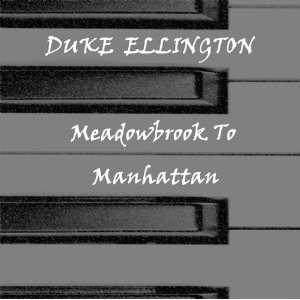 Meadowbrook to Manhattan Duke Ellington Music