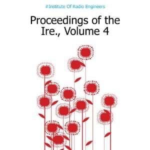 of the Ire., Volume 4 #Institute Of Radio Engineers Books
