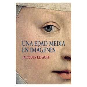 : Una Edad Media en imagenes (9788449322969): Jacques Le Goff: Books