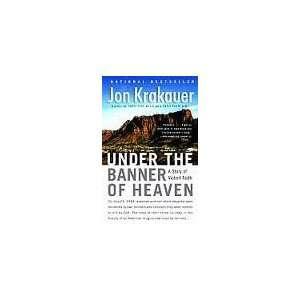 Under the Banner of Heaven Publisher: Anchor: Jon Krakauer: Books