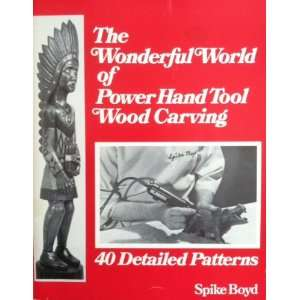The wonderful world of power hand tool wood carving: Spike Boyd: Books