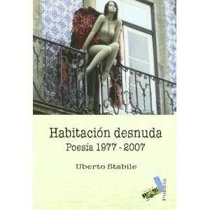 Habitacion Desnuda: Poesia 1977 2007 (Poesia / Baile del