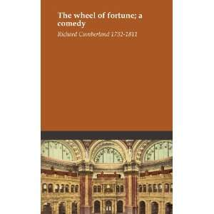 The wheel of fortune; a comedy: Richard Cumberland 1732