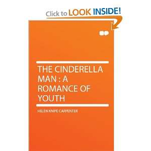 The Cinderella Man  a Romance of Youth Helen Knipe