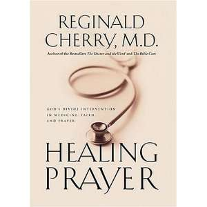 Prayer: Gods Divine Intervention in Medicine, Faith and Prayer