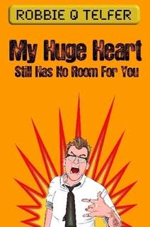 My Huge Heart Still Has No Room For You by Robbie Q. Telfer in Poetry