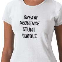 DREAM SEQUENCE STUNT DOUBLE TEE SHIRT by ASkarsgardNet