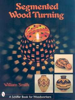 Segmented Wood Turning by William Smith, Lauren P. Smith   Reviews
